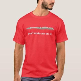 Don't Make Me Use It! (Piccolo Humor) T-Shirt
