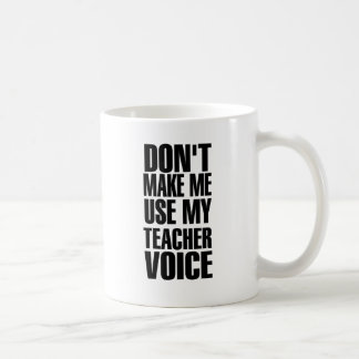 Don't Make Me Use My Teacher Voice (black) Basic White Mug