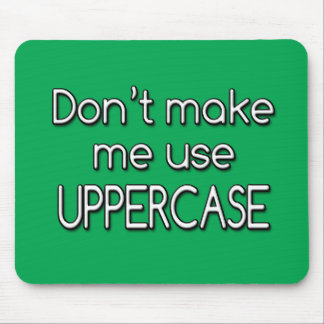 Don't make me use UPPERCASE Mouse Pad