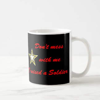 Don't mess with me I raised a Soldier Coffee Mug