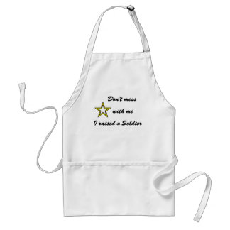 Don't mess with me I raised a Soldier Standard Apron