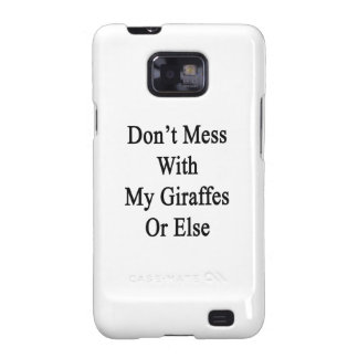 Don't Mess With My Giraffes Or Else Galaxy S2 Cases