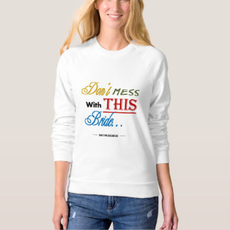 Don't Mess with this Bride Women's Sweatshirt