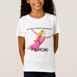 Don't Need Superpowers - Girl's T-shirt
