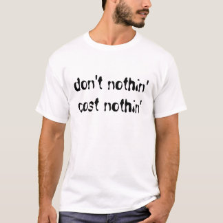 Don't Nothin' Cost Nothin' T-Shirt