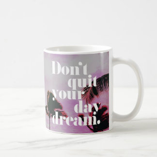 Don't Quit Your Day Dream Motivational Quote Coffee Mug