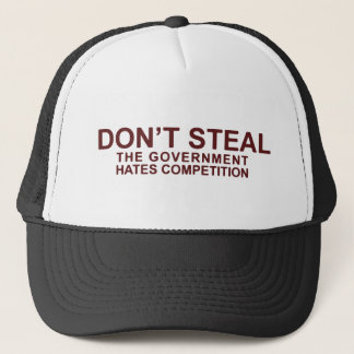 Don't Steal The Government Hates Competition Trucker Hat