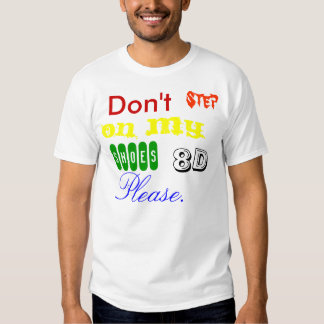 Don't Step On My Shoes Please. Tee Shirts