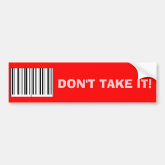 'Don't Take It!' Bumper Sticker Car Bumper Sticker