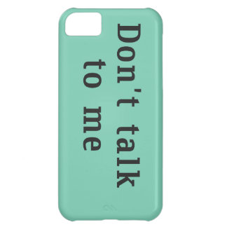 """""""Don't talk to me"""" iPhone 5c Case"""
