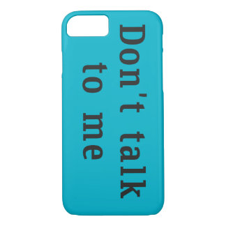 """""""Don't talk to me"""" iPhone 7 Case"""