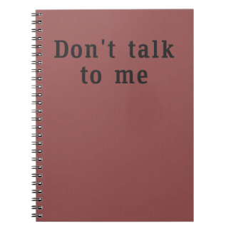 """Don't talk to me"" Notebook"