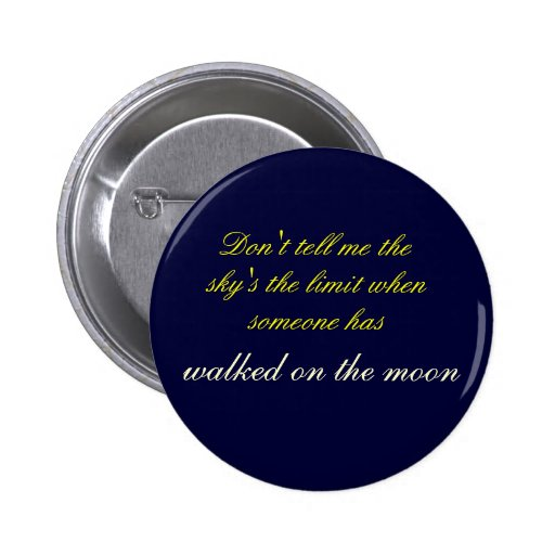 Don't tell me the sky's the limit pin