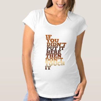 Don't Touch It Maternity T-Shirt