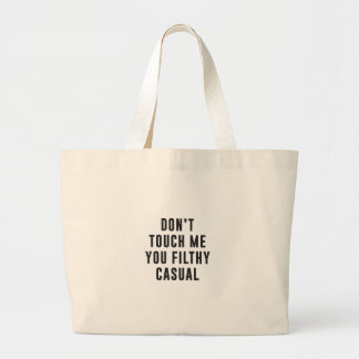 Don't touch me, you filthy casual jumbo tote bag