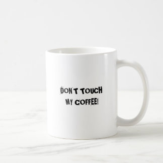 DON'T TOUCH MY COFFEE! BASIC WHITE MUG