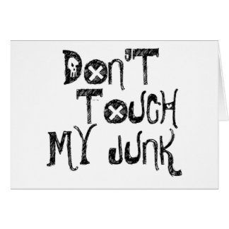 DONT TOUCH MY JUNK GREETING CARD