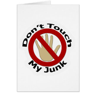 Don't Touch My Junk Greeting Card