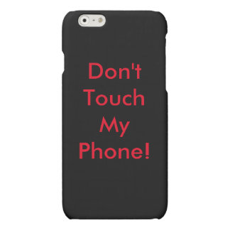 Don't Touch My Phone- iPhone 6 case