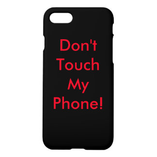 Don't Touch My Phone- iPhone 7 case