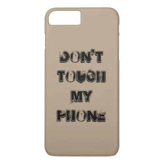 don't touch my phone iPhone 7 plus case