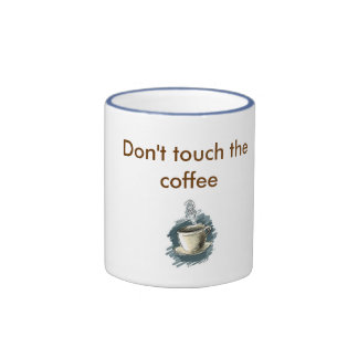 Don't touch the coffee ringer mug