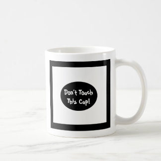 Don't Touch This Cup, black and white designed mug