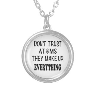 Don't Trust Atoms They Make Up Everything Silver Plated Necklace