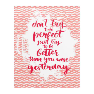 Don't Try To Be Perfect, Just Try To Be Better Acrylic Wall Art