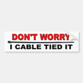Don't worry I cable tied it funny Bumper Sticker