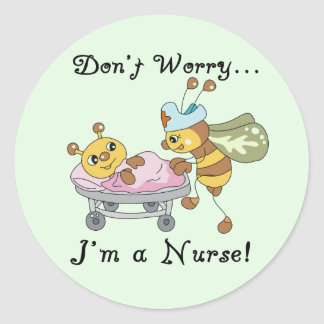 Don't Worry I'm a Nurse Tshirts and Gifts Round Sticker