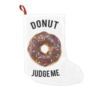 Donut judge me small christmas stocking