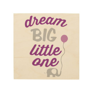 Dream Big Little One Pink Wood Prints