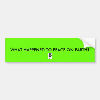 dream, WHAT HAPPENED TO PEACE ON EARTH? Bumper Sticker