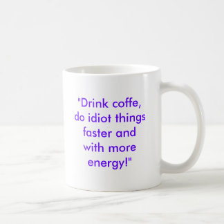 """""""Drink coffe, do idiot things faster and with m... Basic White Mug"""