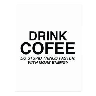 Drink Coffee Do Stupid Things Faster With More Post Cards