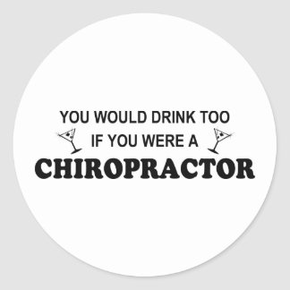 Drink Too - Chiropractor Classic Round Sticker