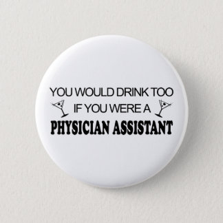 Drink Too - Physician Assistant 6 Cm Round Badge