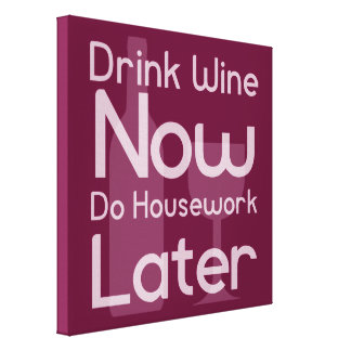 Drink Wine Now, Do Housework Later Canvas Print