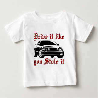 Drive it like you stole it - Domestic Baby T-Shirt