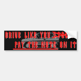 Drive Like You Pay The Note On It Bumper Sticker