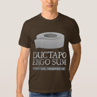 Ductapo Ergo Sum.  I duct tape, therefore I am. T Shirt