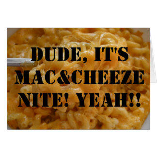 Dude, It's Mac&Cheeze Nite! Yeah!! Card