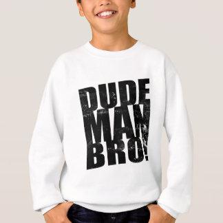 Dude, Man, Bro! Sweatshirt