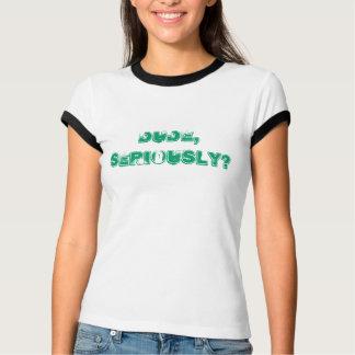 Dude, Seriously? Tee Shirt