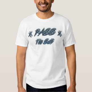 dude that think pass the salt is awesome tees