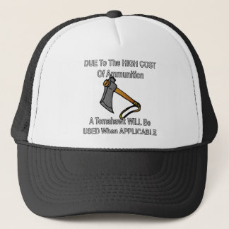 Due To High Cost Of Ammo A Tomahawk Will Be Used Trucker Hat