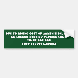 Due to rising cost of ammunition, I can no longer Car Bumper Sticker