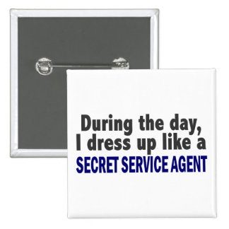 During The Day I Dress Up Secret Service Agent 15 Cm Square Badge