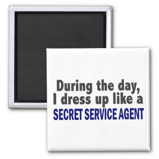 During The Day I Dress Up Secret Service Agent Refrigerator Magnets